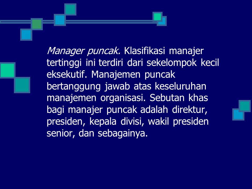 Manager puncak. Klasifikasi manajer tertinggi ini terdiri dari sekelompok kecil eksekutif. Manajemen puncak bertanggung jawab atas keseluruhan manajem
