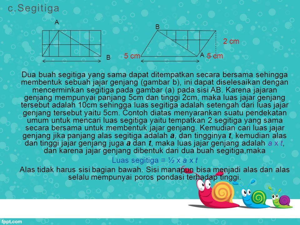 5 cm 5 cm Dua buah segitiga yang sama dapat ditempatkan secara bersama sehingga membentuk sebuah jajar genjang (gambar b), ini dapat diselesaikan deng