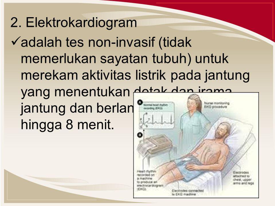 2. Elektrokardiogram adalah tes non-invasif (tidak memerlukan sayatan tubuh) untuk merekam aktivitas listrik pada jantung yang menentukan detak dan ir