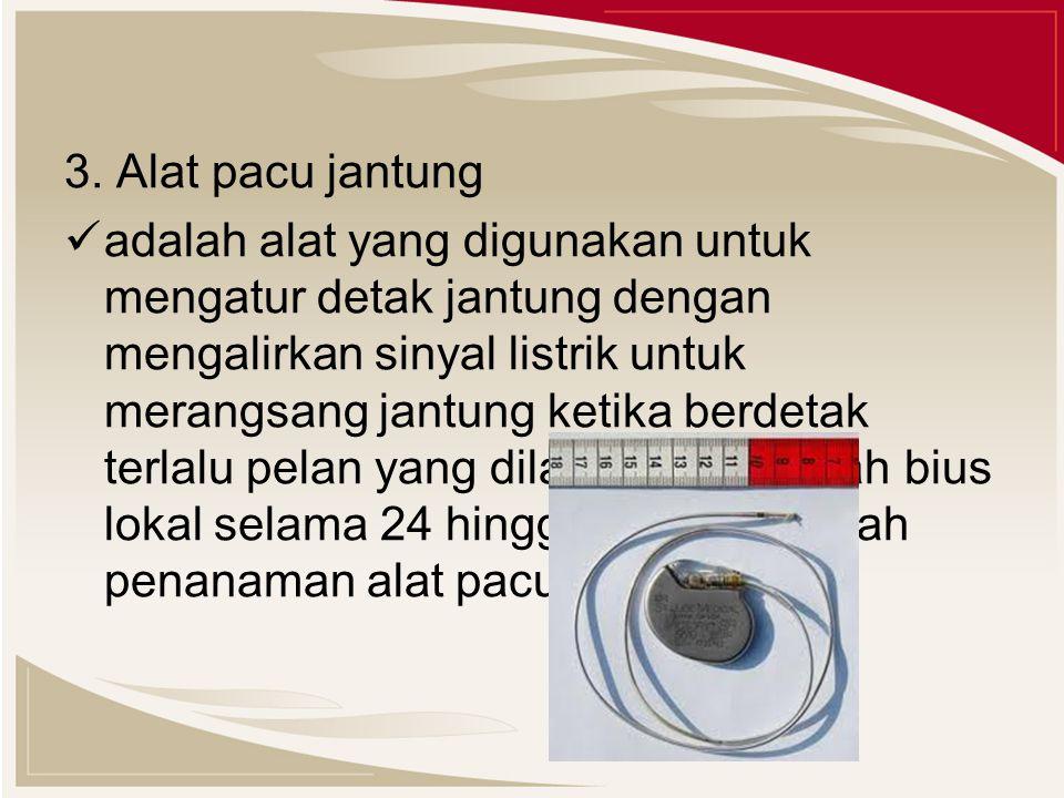 3. Alat pacu jantung adalah alat yang digunakan untuk mengatur detak jantung dengan mengalirkan sinyal listrik untuk merangsang jantung ketika berdeta