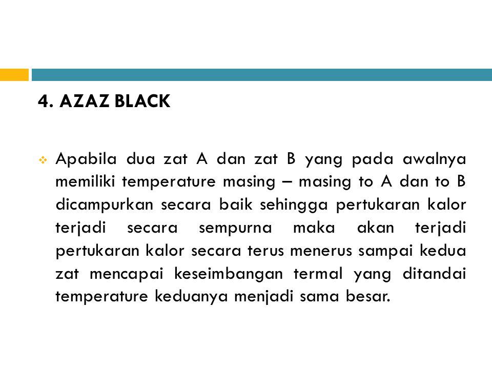 4. AZAZ BLACK  Apabila dua zat A dan zat B yang pada awalnya memiliki temperature masing – masing to A dan to B dicampurkan secara baik sehingga pert