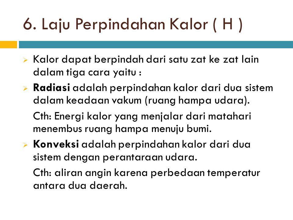6. Laju Perpindahan Kalor ( H )  Kalor dapat berpindah dari satu zat ke zat lain dalam tiga cara yaitu :  Radiasi adalah perpindahan kalor dari dua