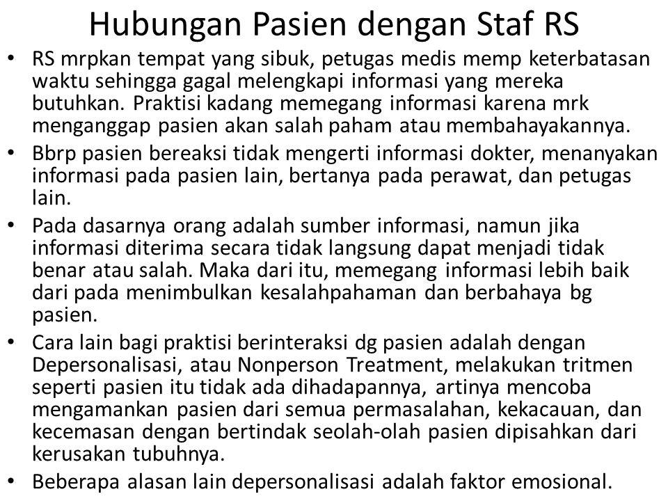 Hubungan Pasien dengan Staf RS RS mrpkan tempat yang sibuk, petugas medis memp keterbatasan waktu sehingga gagal melengkapi informasi yang mereka butuhkan.