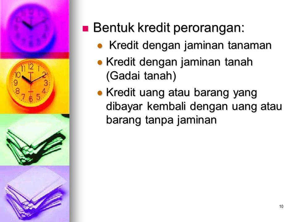 10 Bentuk kredit perorangan: Bentuk kredit perorangan: Kredit dengan jaminan tanaman Kredit dengan jaminan tanaman Kredit dengan jaminan tanah (Gadai
