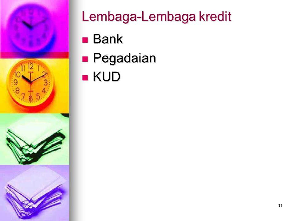 11 Lembaga-Lembaga kredit Bank Bank Pegadaian Pegadaian KUD KUD