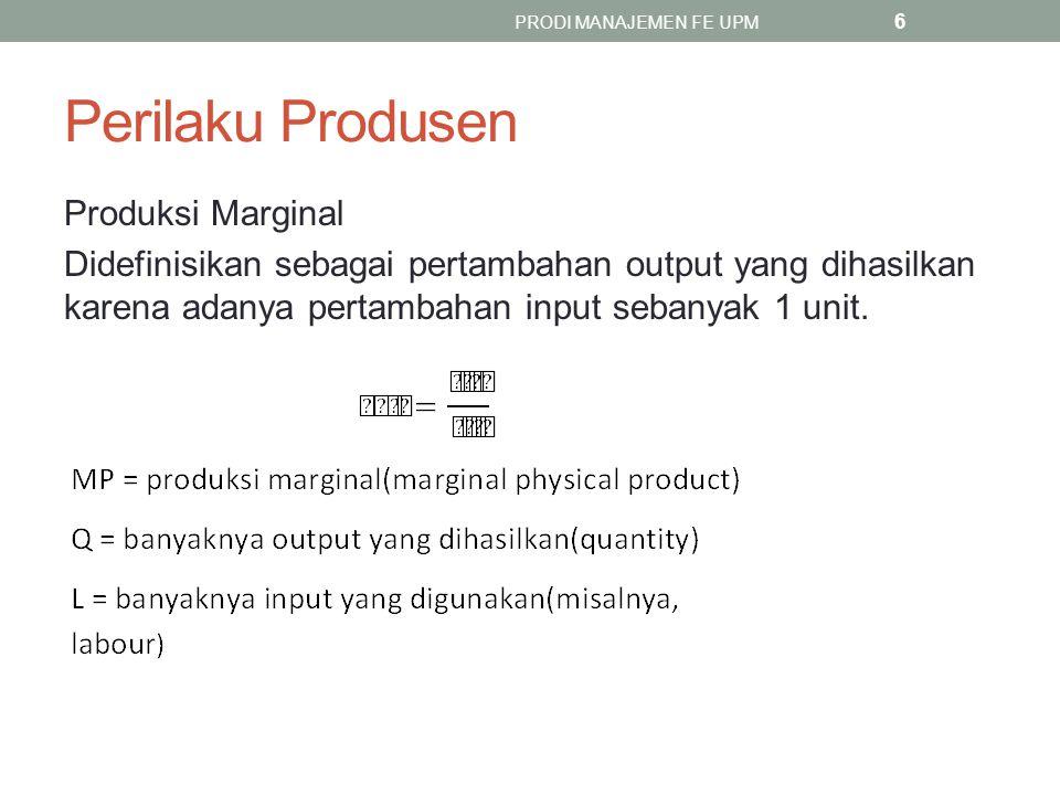 Perilaku Produsen Produksi Marginal Didefinisikan sebagai pertambahan output yang dihasilkan karena adanya pertambahan input sebanyak 1 unit.