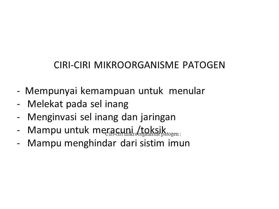Ciri-ciri mikroorganisme patogen : CIRI-CIRI MIKROORGANISME PATOGEN - Mempunyai kemampuan untuk menular -Melekat pada sel inang -Menginvasi sel inang