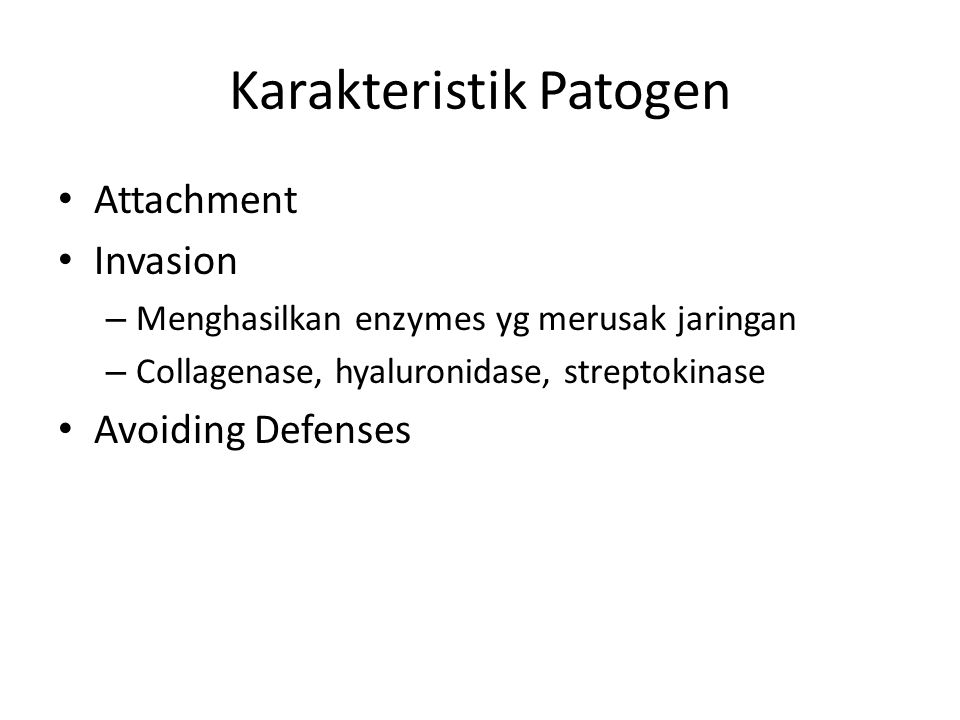 Karakteristik Patogen Attachment Invasion – Menghasilkan enzymes yg merusak jaringan – Collagenase, hyaluronidase, streptokinase Avoiding Defenses
