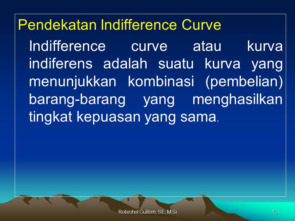 Pendekatan Indifference Curve Indifference curve atau kurva indiferens adalah suatu kurva yang menunjukkan kombinasi (pembelian) barang-barang yang me
