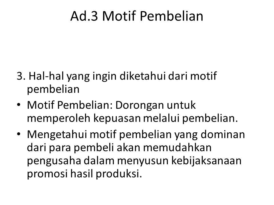 Ad.3 Motif Pembelian 3. Hal-hal yang ingin diketahui dari motif pembelian Motif Pembelian: Dorongan untuk memperoleh kepuasan melalui pembelian. Menge