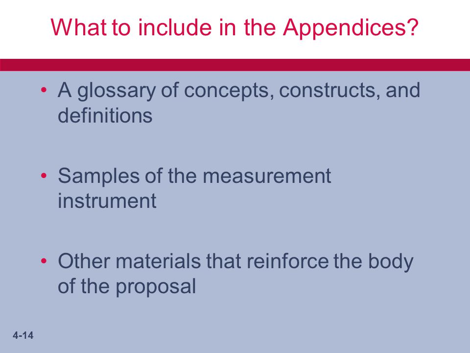 4-14 What to include in the Appendices? A glossary of concepts, constructs, and definitions Samples of the measurement instrument Other materials that