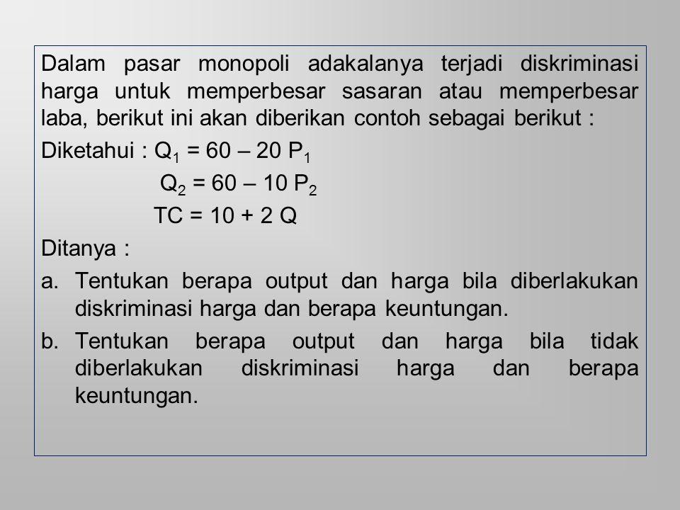 Syarat-syarat diskriminasi harga 1.Barang tidak dapat dipindahkan dari satu pasar ke pasar lain 2.