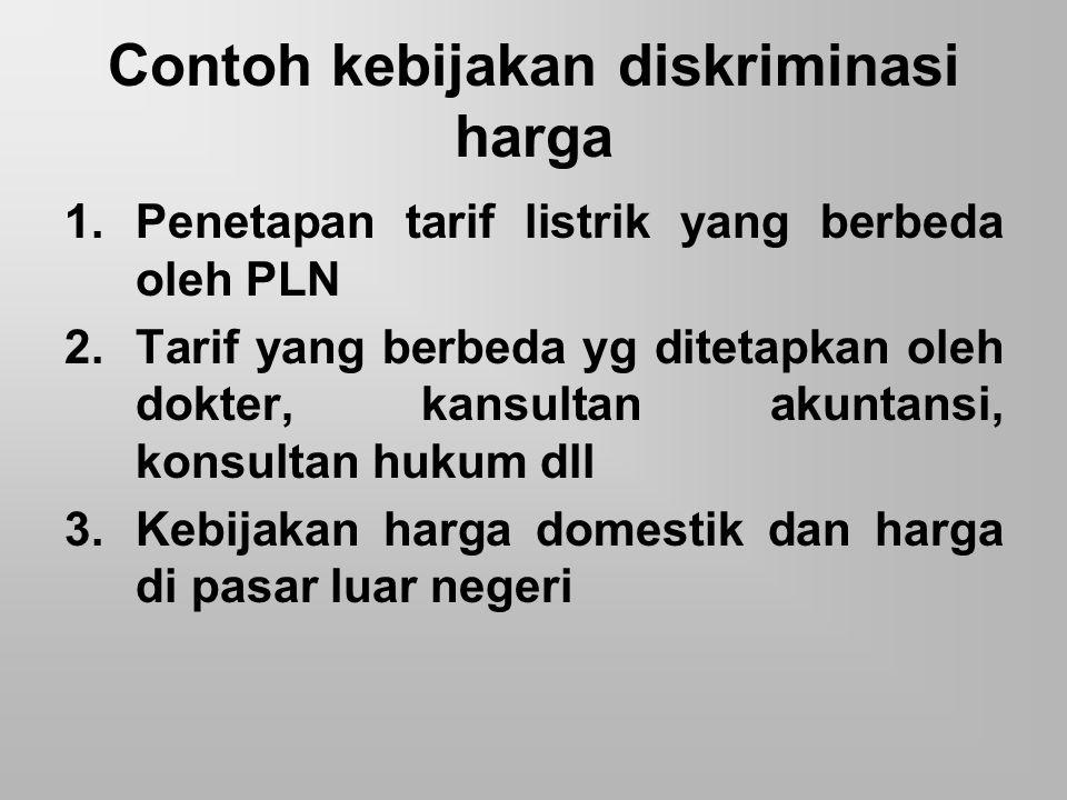 Contoh kebijakan diskriminasi harga 1.Penetapan tarif listrik yang berbeda oleh PLN 2.Tarif yang berbeda yg ditetapkan oleh dokter, kansultan akuntans