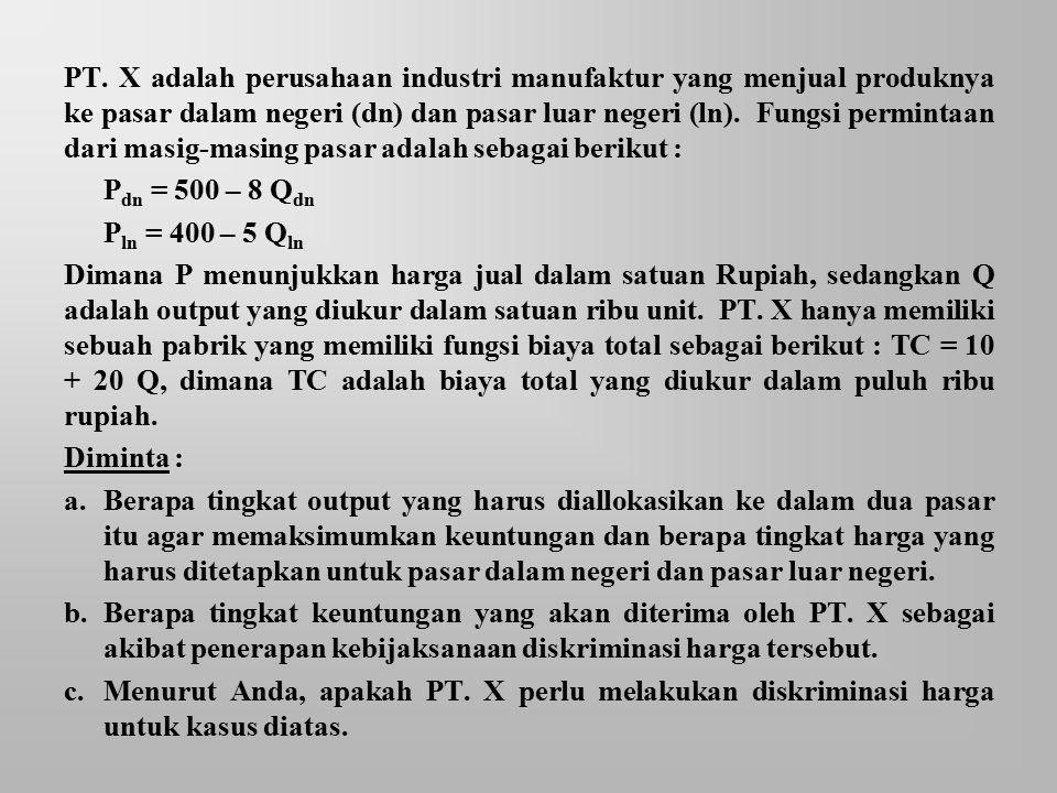 PT. X adalah perusahaan industri manufaktur yang menjual produknya ke pasar dalam negeri (dn) dan pasar luar negeri (ln). Fungsi permintaan dari masig