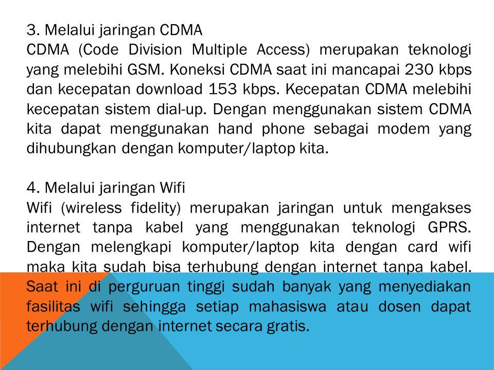 3. Melalui jaringan CDMA CDMA (Code Division Multiple Access) merupakan teknologi yang melebihi GSM. Koneksi CDMA saat ini mancapai 230 kbps dan kecep