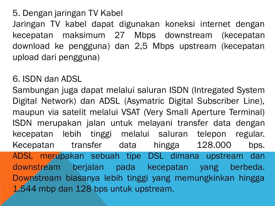 5. Dengan jaringan TV Kabel Jaringan TV kabel dapat digunakan koneksi internet dengan kecepatan maksimum 27 Mbps downstream (kecepatan download ke pen