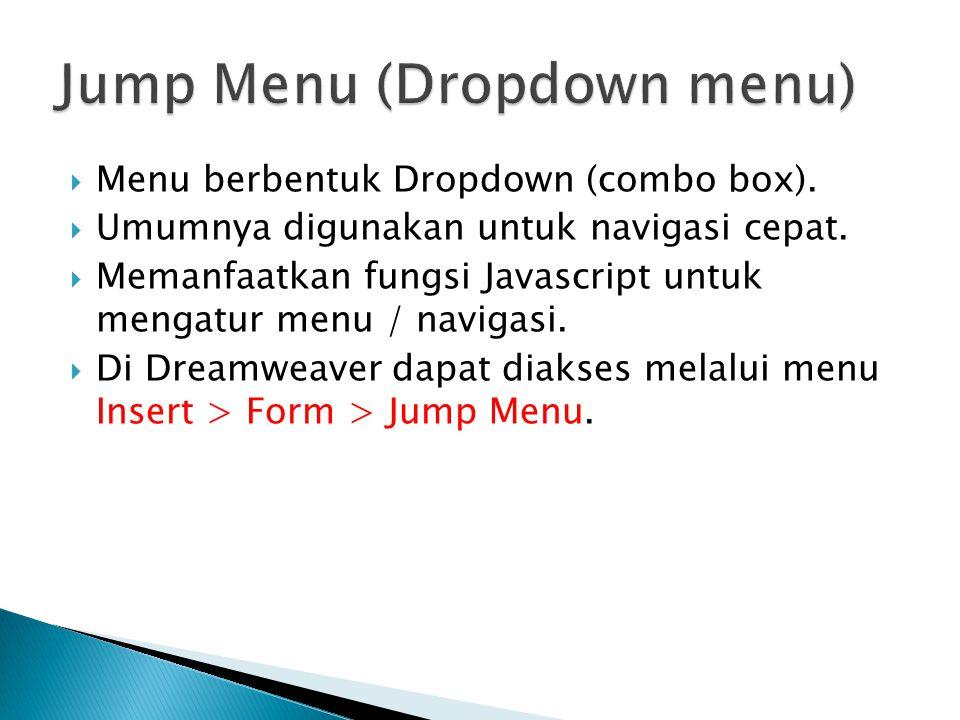  Menu berbentuk Dropdown (combo box).  Umumnya digunakan untuk navigasi cepat.  Memanfaatkan fungsi Javascript untuk mengatur menu / navigasi.  Di