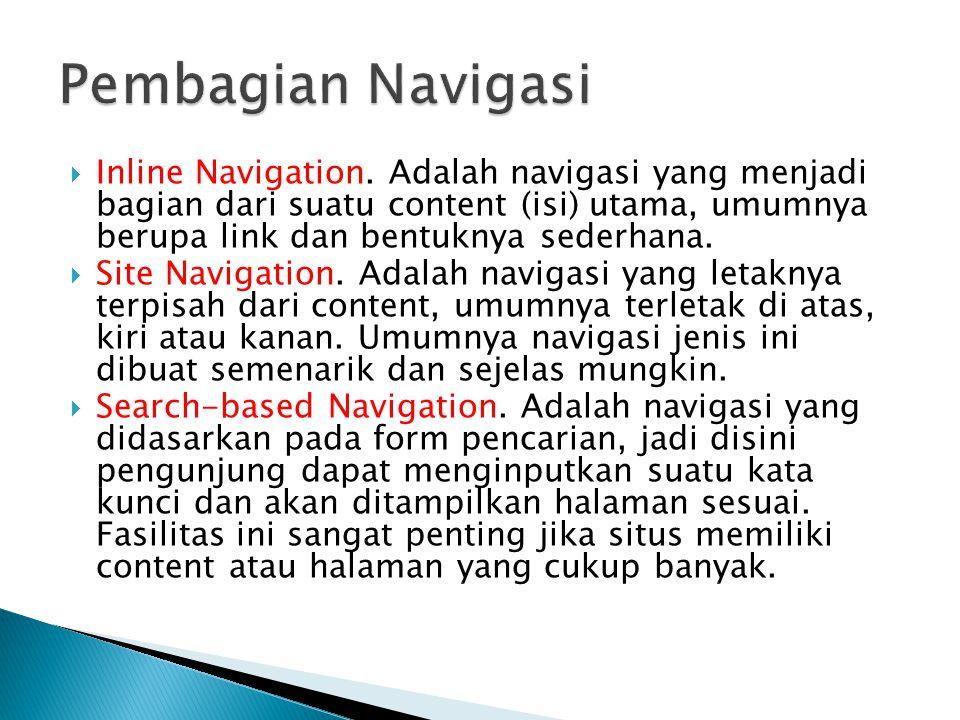  Inline Navigation. Adalah navigasi yang menjadi bagian dari suatu content (isi) utama, umumnya berupa link dan bentuknya sederhana.  Site Navigatio