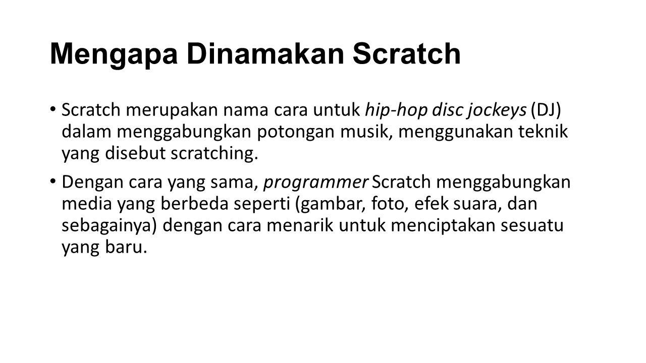 Mengapa Dinamakan Scratch Scratch merupakan nama cara untuk hip-hop disc jockeys (DJ) dalam menggabungkan potongan musik, menggunakan teknik yang disebut scratching.