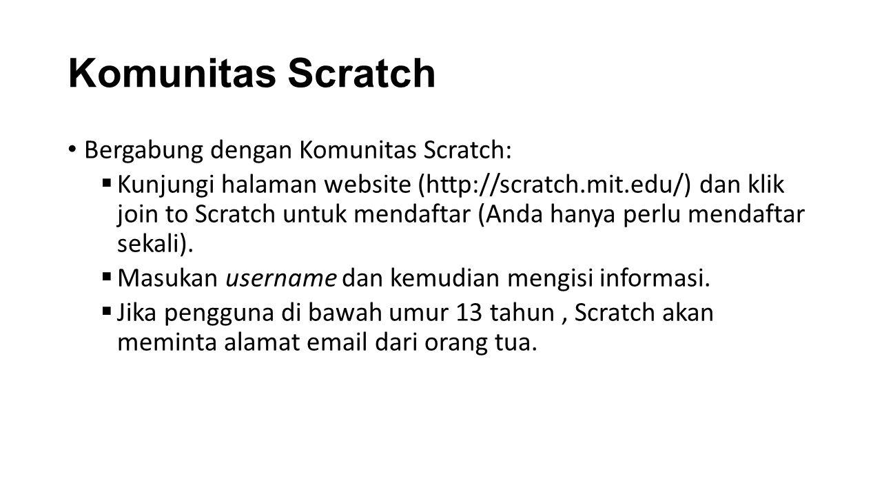 Komunitas Scratch Bergabung dengan Komunitas Scratch:  Kunjungi halaman website (http://scratch.mit.edu/) dan klik join to Scratch untuk mendaftar (Anda hanya perlu mendaftar sekali).