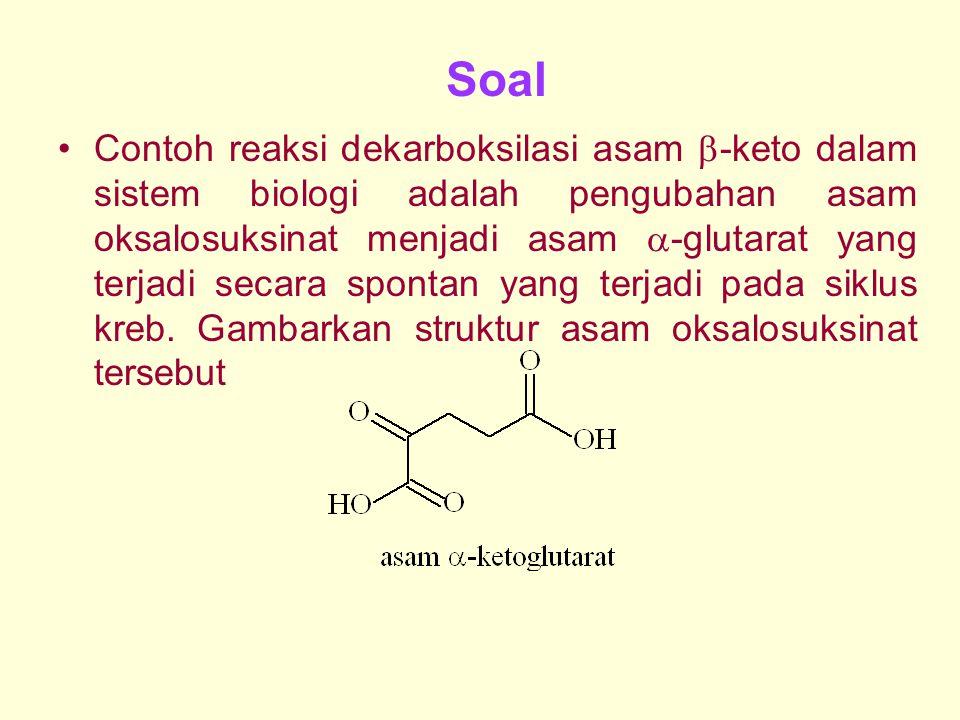 Soal Contoh reaksi dekarboksilasi asam  -keto dalam sistem biologi adalah pengubahan asam oksalosuksinat menjadi asam  -glutarat yang terjadi secara