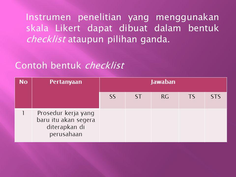 Instrumen penelitian yang menggunakan skala Likert dapat dibuat dalam bentuk checklist ataupun pilihan ganda.