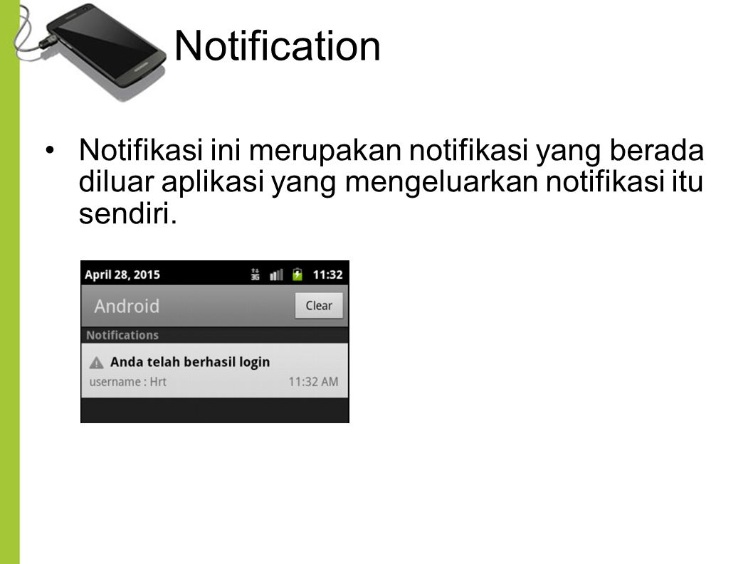 Notification Notifikasi ini merupakan notifikasi yang berada diluar aplikasi yang mengeluarkan notifikasi itu sendiri.