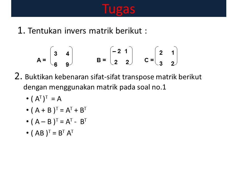 Tugas 1.Tentukan invers matrik berikut : 2.