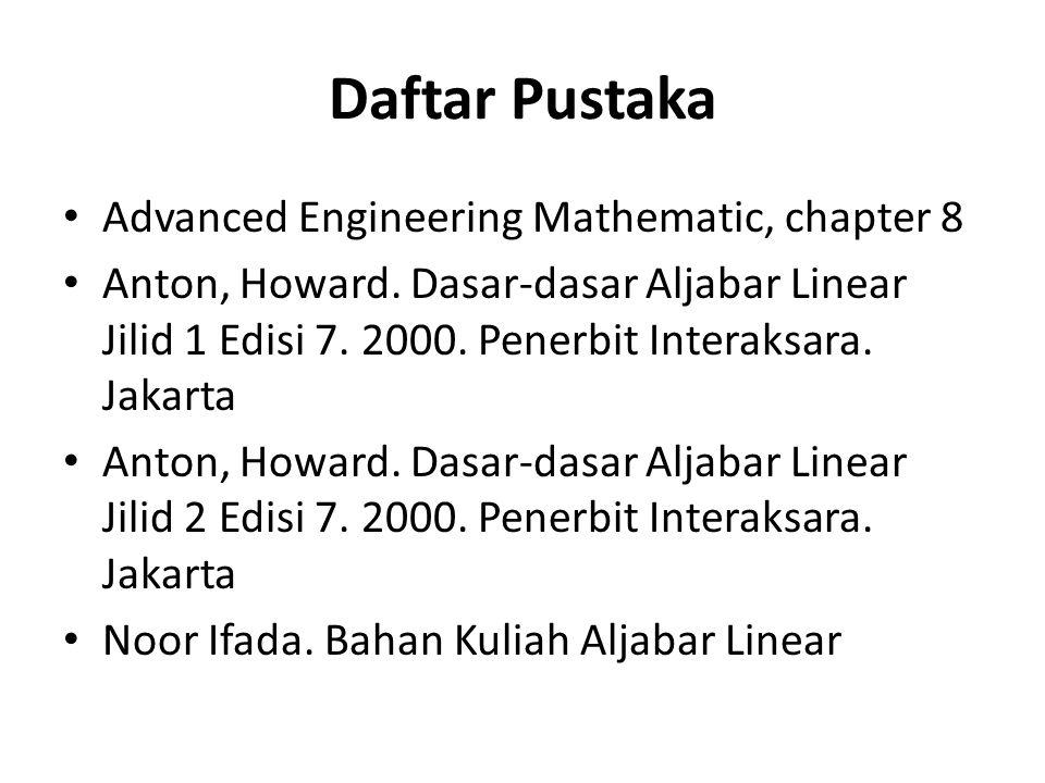 Daftar Pustaka Advanced Engineering Mathematic, chapter 8 Anton, Howard. Dasar-dasar Aljabar Linear Jilid 1 Edisi 7. 2000. Penerbit Interaksara. Jakar
