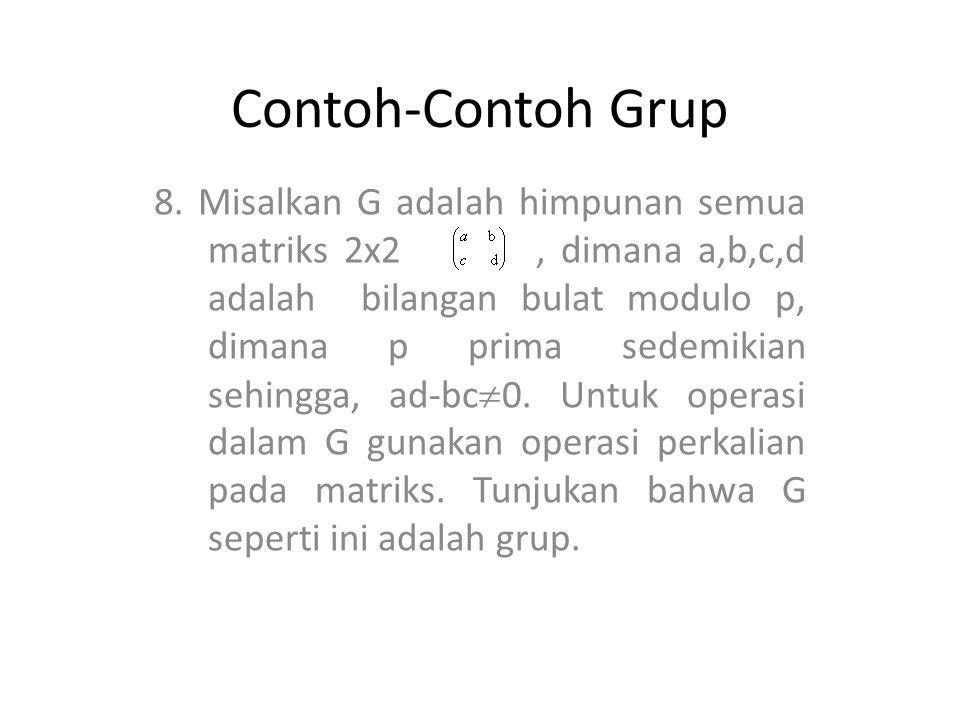 Contoh-Contoh Grup 8. Misalkan G adalah himpunan semua matriks 2x2, dimana a,b,c,d adalah bilangan bulat modulo p, dimana p prima sedemikian sehingga,