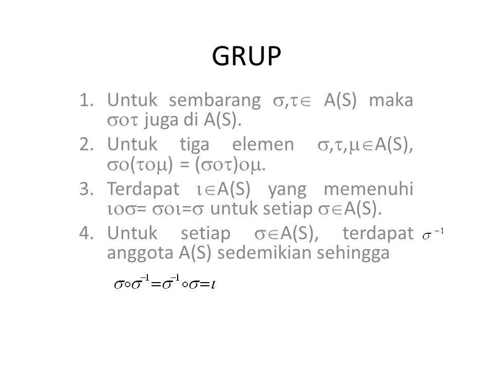 GRUP 1.Untuk sembarang ,  A(S) maka  juga di A(S). 2.Untuk tiga elemen , ,  A(S),  (  ) = (  ) . 3.Terdapat  A(S) yang memenuhi