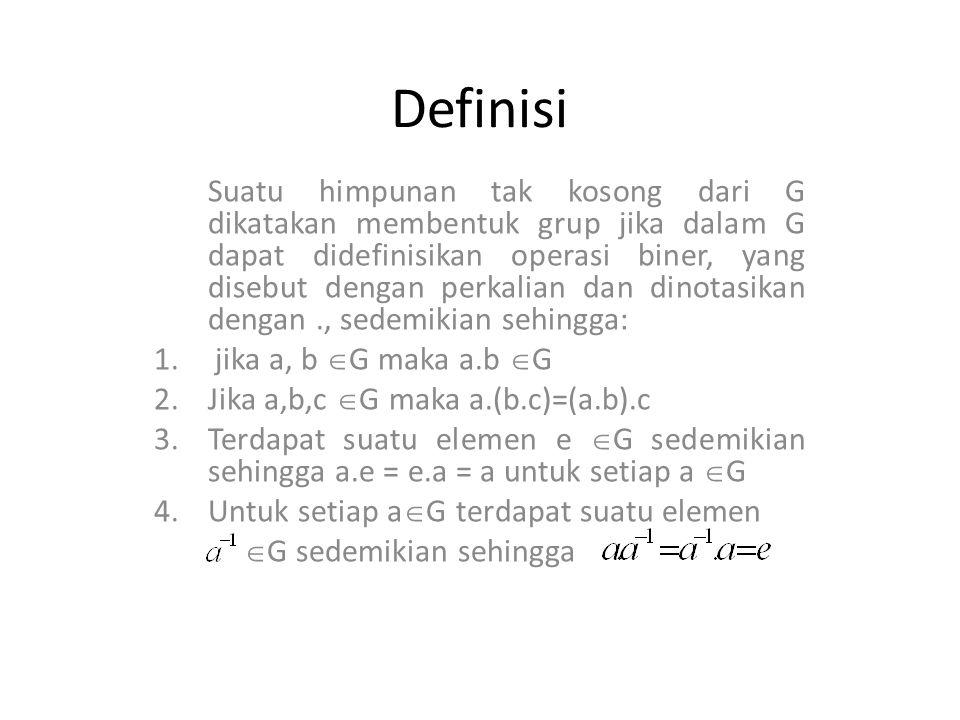 Definisi Suatu himpunan tak kosong dari G dikatakan membentuk grup jika dalam G dapat didefinisikan operasi biner, yang disebut dengan perkalian dan d