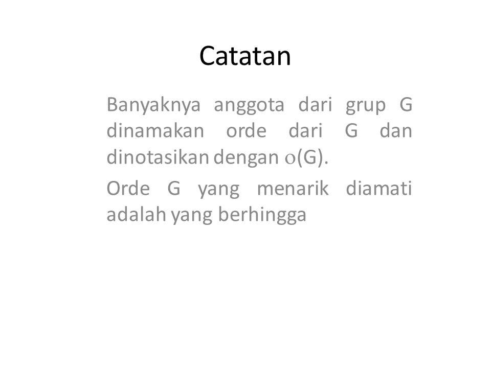 Catatan Banyaknya anggota dari grup G dinamakan orde dari G dan dinotasikan dengan  (G). Orde G yang menarik diamati adalah yang berhingga