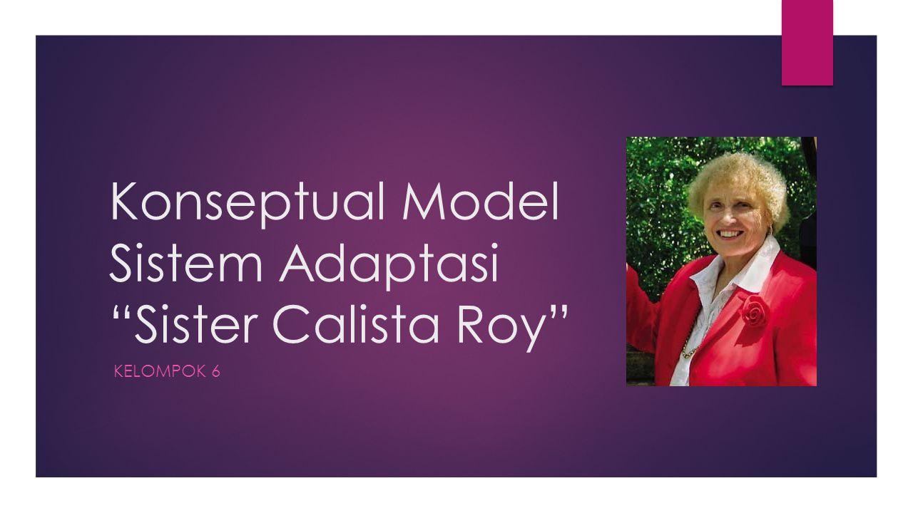 """Konseptual Model Sistem Adaptasi """"Sister Calista Roy"""" KELOMPOK 6"""