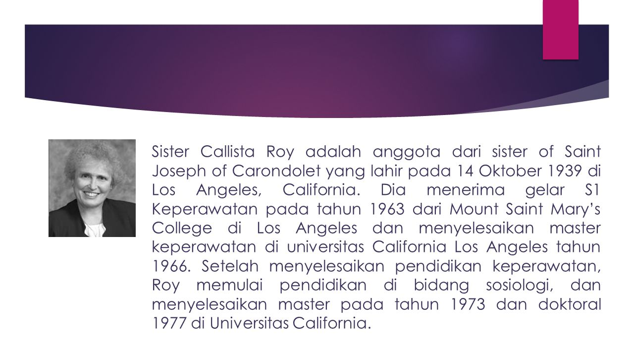 Sister Callista Roy adalah anggota dari sister of Saint Joseph of Carondolet yang lahir pada 14 Oktober 1939 di Los Angeles, California. Dia menerima