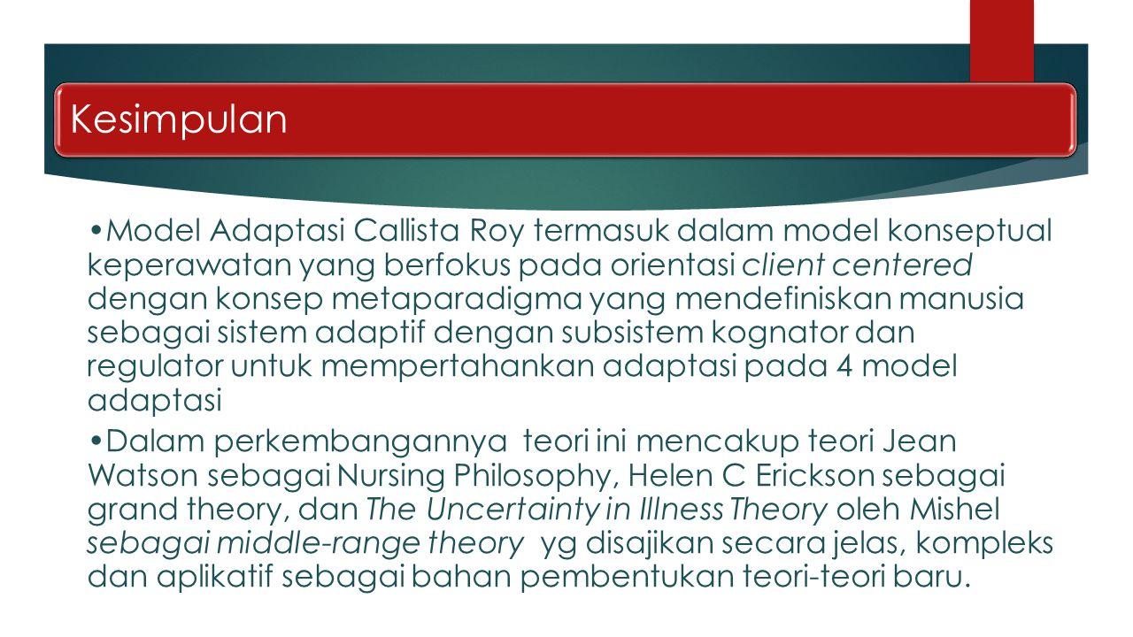 Kesimpulan Model Adaptasi Callista Roy termasuk dalam model konseptual keperawatan yang berfokus pada orientasi client centered dengan konsep metapara