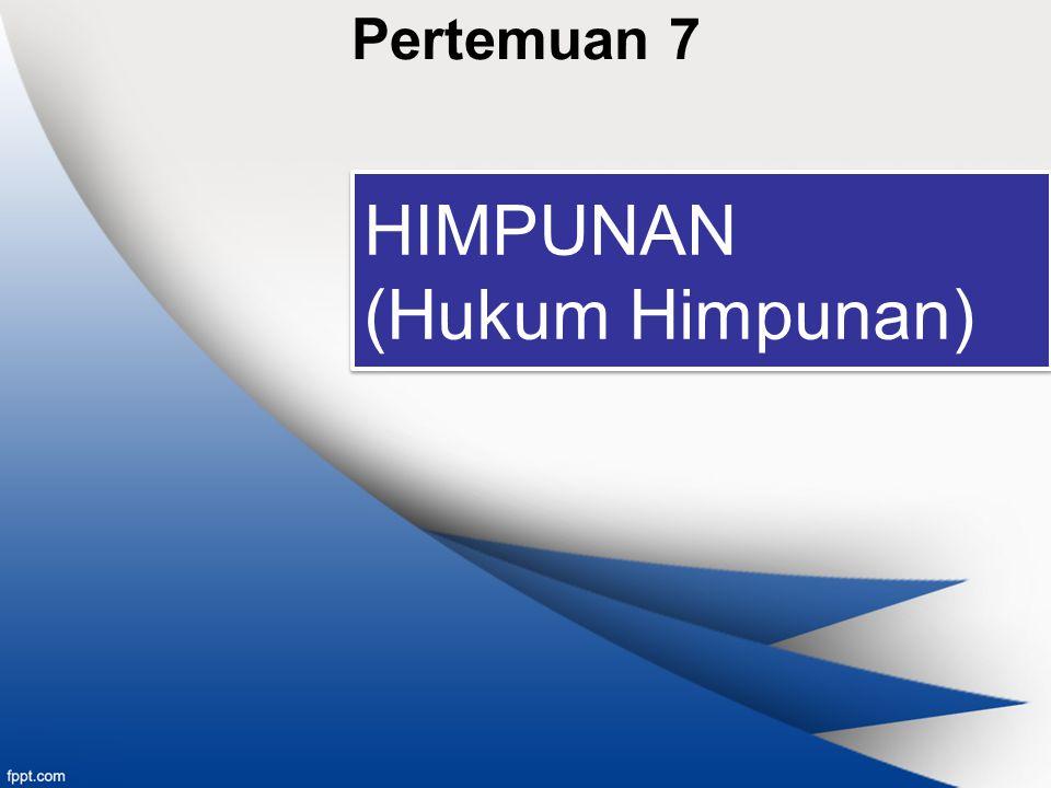 Pertemuan 7 HIMPUNAN (Hukum Himpunan) HIMPUNAN (Hukum Himpunan)