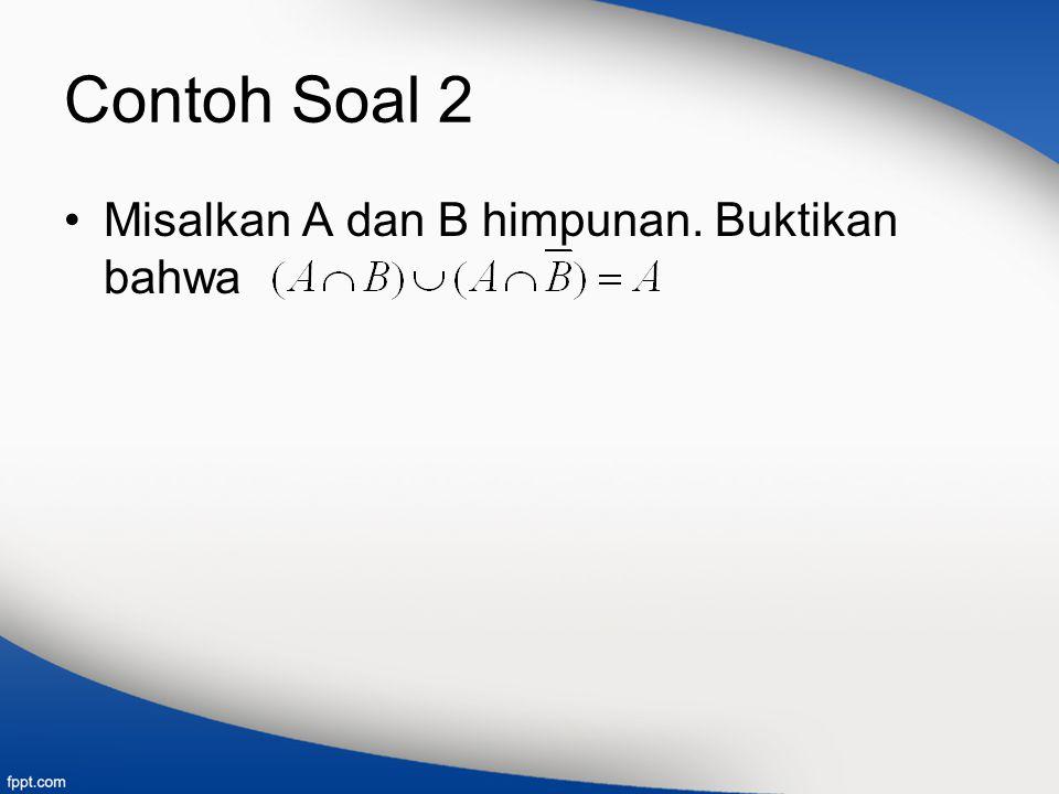 Contoh Soal 2 Misalkan A dan B himpunan. Buktikan bahwa