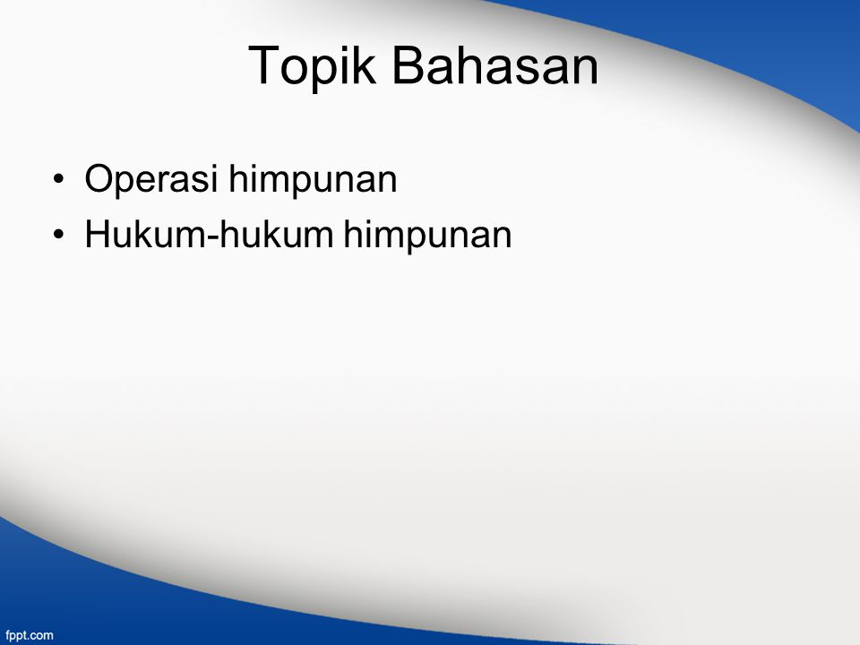 Topik Bahasan Operasi himpunan Hukum-hukum himpunan