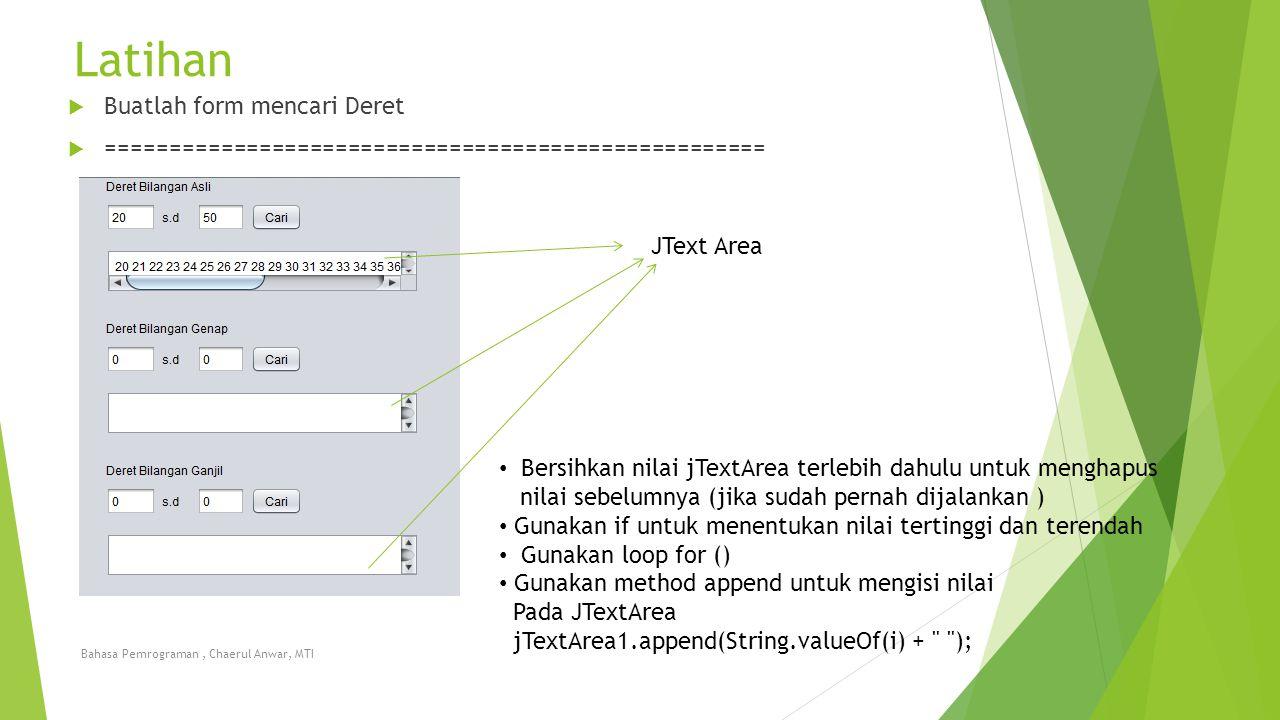 Latihan Bahasa Pemrograman, Chaerul Anwar, MTI  Buatlah form mencari Deret  ==================================================== JText Area Bersihka