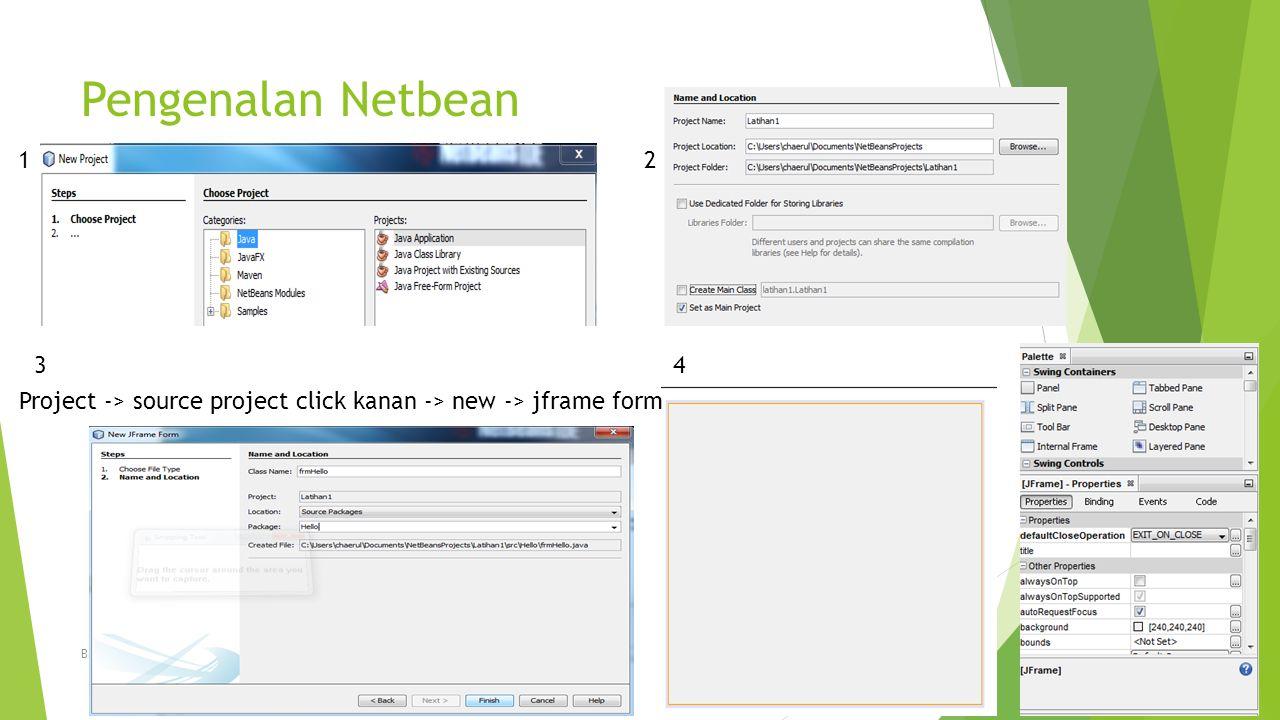 Pengenalan Netbean Bahasa Pemrograman, Chaerul Anwar, MTI 12 34 Project -> source project click kanan -> new -> jframe form