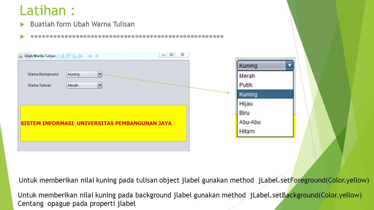 Latihan :  Buatlah form Ubah Warna Tulisan  ==================================================== Untuk memberikan nilai kuning pada tulisan object j