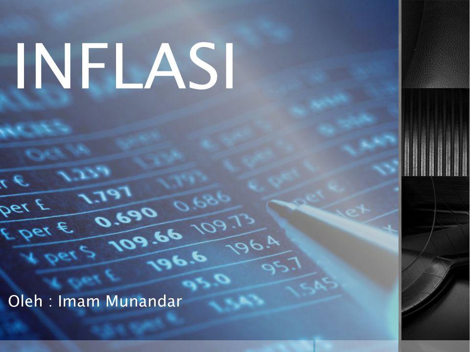 Pengertian Inflasi Proses meningkatnya harga-harga secara umum dalam suatu perekonomian secara terus menerus dan saling mempengaruhi.