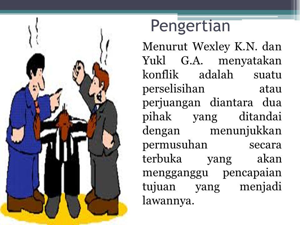 Pengertian Menurut Wexley K.N. dan Yukl G.A. menyatakan konflik adalah suatu perselisihan atau perjuangan diantara dua pihak yang ditandai dengan menu