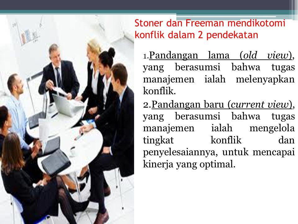 Stoner dan Freeman mendikotomi konflik dalam 2 pendekatan 1. Pandangan lama (old view), yang berasumsi bahwa tugas manajemen ialah melenyapkan konflik