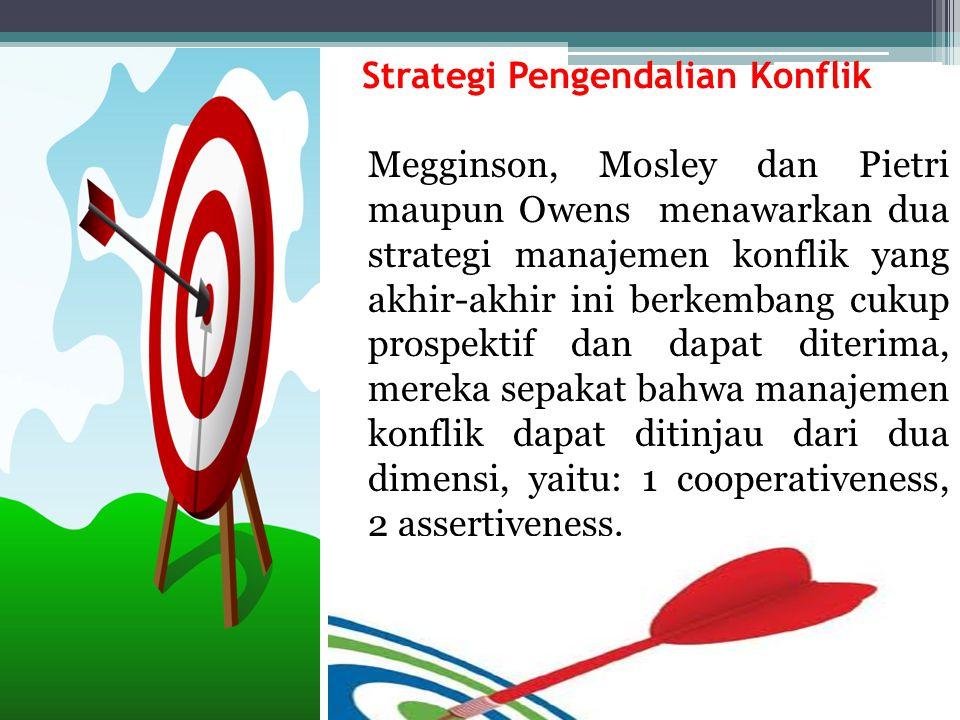 Strategi Pengendalian Konflik Megginson, Mosley dan Pietri maupun Owens menawarkan dua strategi manajemen konflik yang akhir-akhir ini berkembang cuku