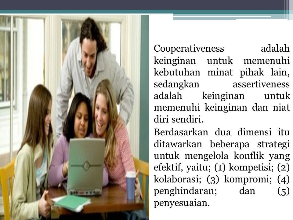Cooperativeness adalah keinginan untuk memenuhi kebutuhan minat pihak lain, sedangkan assertiveness adalah keinginan untuk memenuhi keinginan dan niat