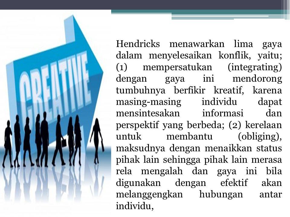 Hendricks menawarkan lima gaya dalam menyelesaikan konflik, yaitu; (1) mempersatukan (integrating) dengan gaya ini mendorong tumbuhnya berfikir kreati