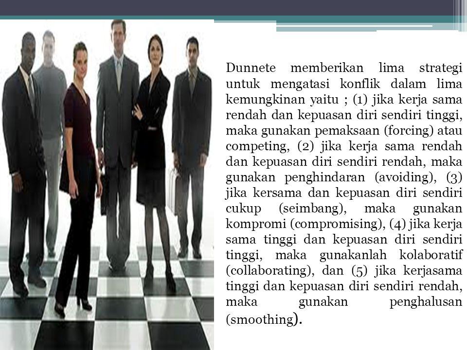 Dunnete memberikan lima strategi untuk mengatasi konflik dalam lima kemungkinan yaitu ; (1) jika kerja sama rendah dan kepuasan diri sendiri tinggi, m