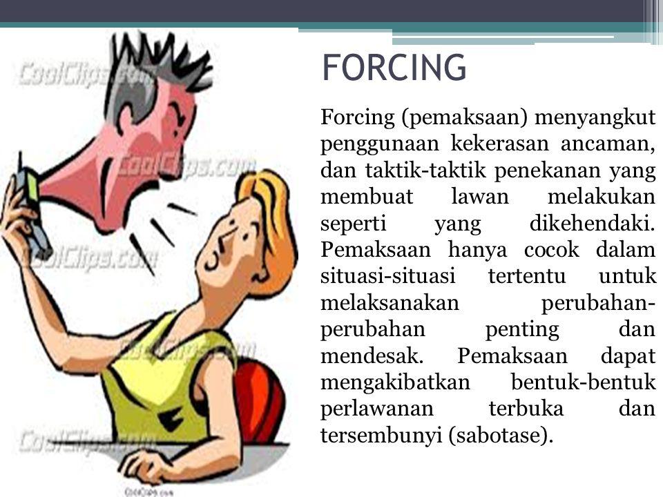 FORCING Forcing (pemaksaan) menyangkut penggunaan kekerasan ancaman, dan taktik-taktik penekanan yang membuat lawan melakukan seperti yang dikehendaki